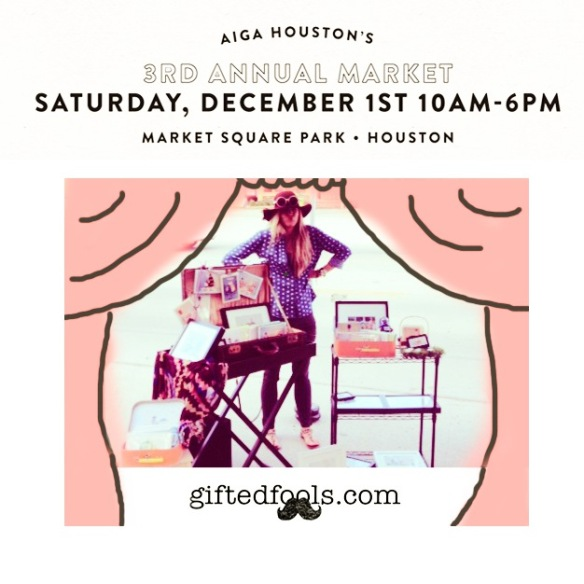 GIFTED FOOLS AT AIGA Houston's DESIGN CRAFT tomorrow